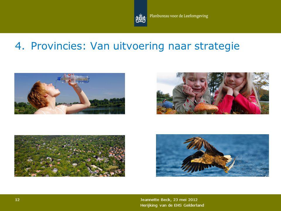 4.Provincies: Van uitvoering naar strategie Jeannette Beck, 23 mei 2012 Herijking van de EHS Gelderland 12