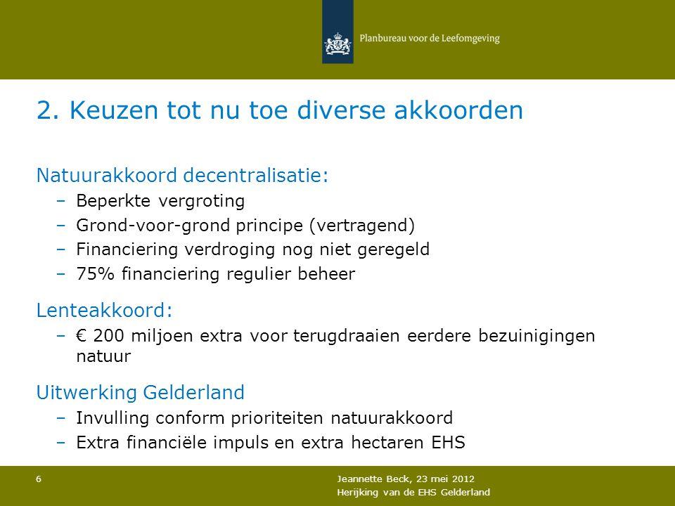 2. Keuzen tot nu toe diverse akkoorden Natuurakkoord decentralisatie: –Beperkte vergroting –Grond-voor-grond principe (vertragend) –Financiering verdr