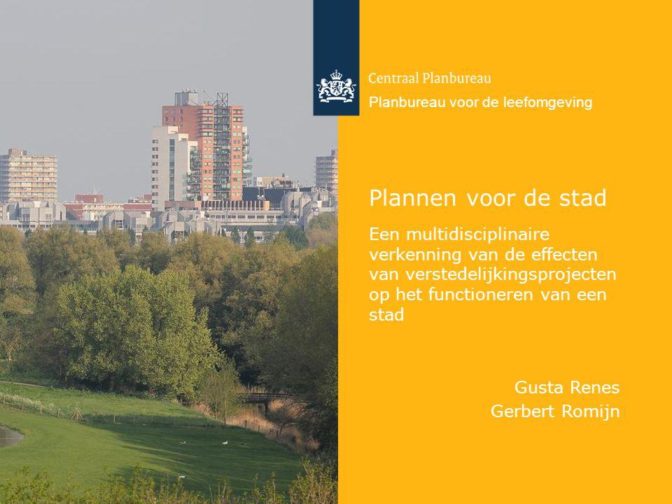 Centraal Planbureau en Planbureau voor de leefomgeving Plannen voor de stad Een multidisciplinaire verkenning van de effecten van verstedelijkingsprojecten op het functioneren van een stad Gusta Renes Gerbert Romijn