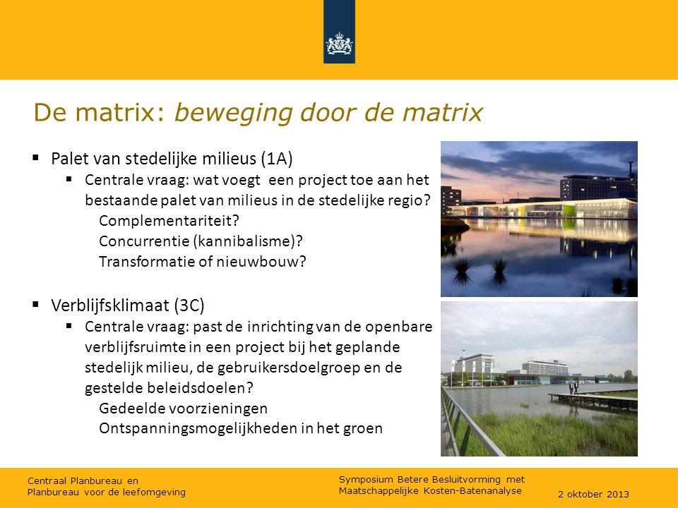 Centraal Planbureau en Planbureau voor de leefomgeving De matrix: beweging door de matrix  Palet van stedelijke milieus (1A)  Centrale vraag: wat voegt een project toe aan het bestaande palet van milieus in de stedelijke regio.