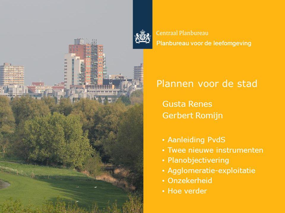 Centraal Planbureau en Planbureau voor de leefomgeving Plannen voor de stad Gusta Renes Gerbert Romijn Aanleiding PvdS Twee nieuwe instrumenten Planobjectivering Agglomeratie-exploitatie Onzekerheid Hoe verder