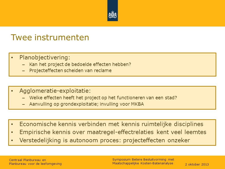 Centraal Planbureau en Planbureau voor de leefomgeving Twee instrumenten Planobjectivering: – Kan het project de bedoelde effecten hebben? – Projectef