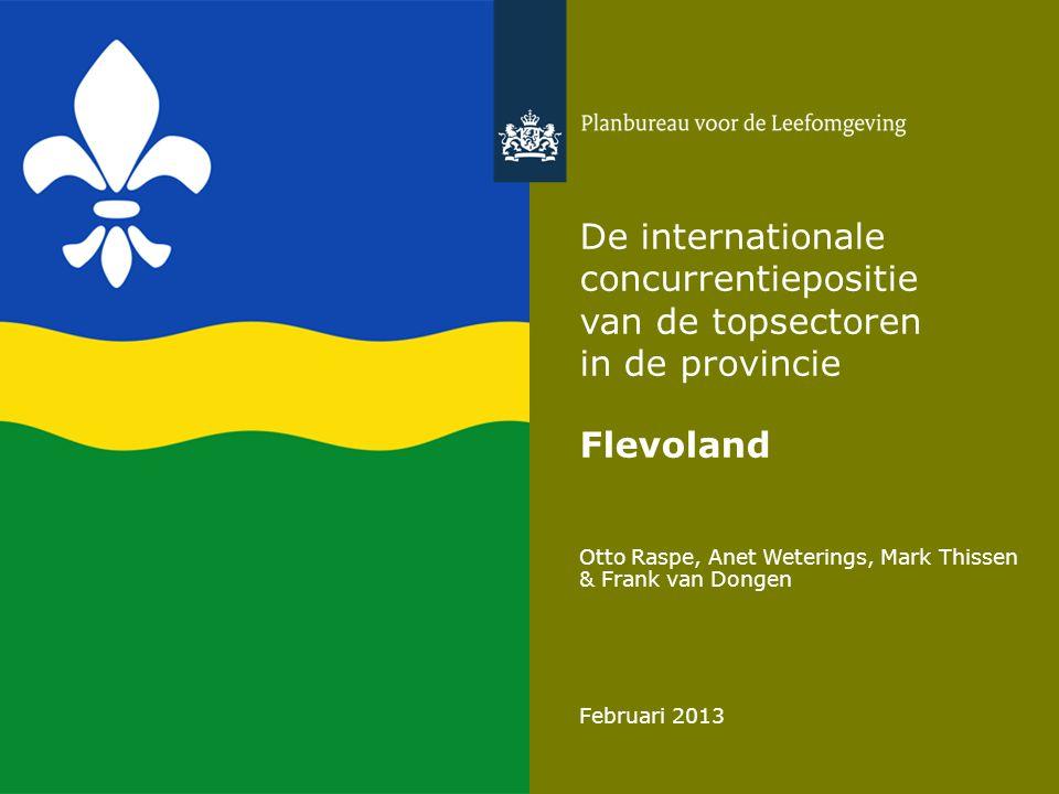 Otto Raspe, Anet Weterings, Mark Thissen & Frank van Dongen Februari 2013 De internationale concurrentiepositie van de topsectoren in de provincie Flevoland