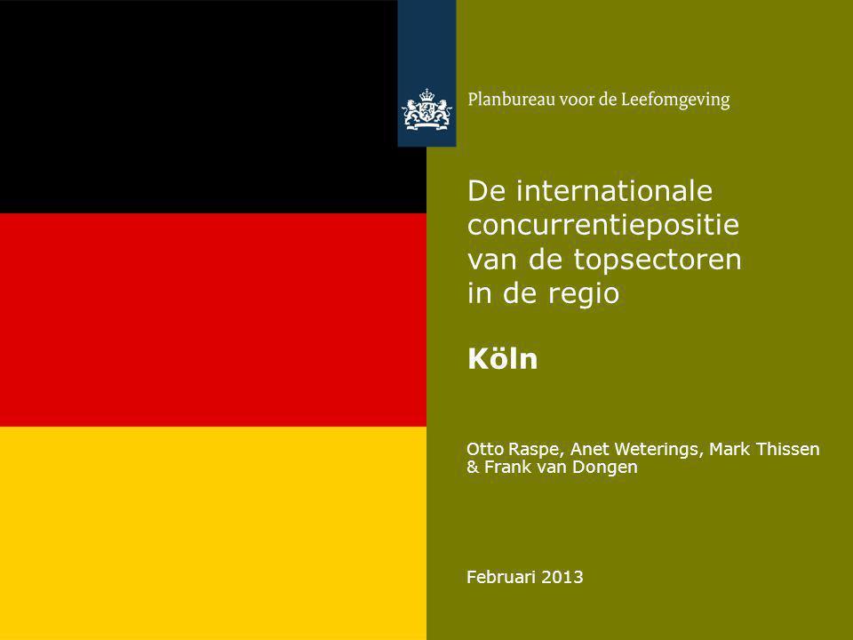 Otto Raspe, Anet Weterings, Mark Thissen & Frank van Dongen Februari 2013 De internationale concurrentiepositie van de topsectoren in de regio Köln