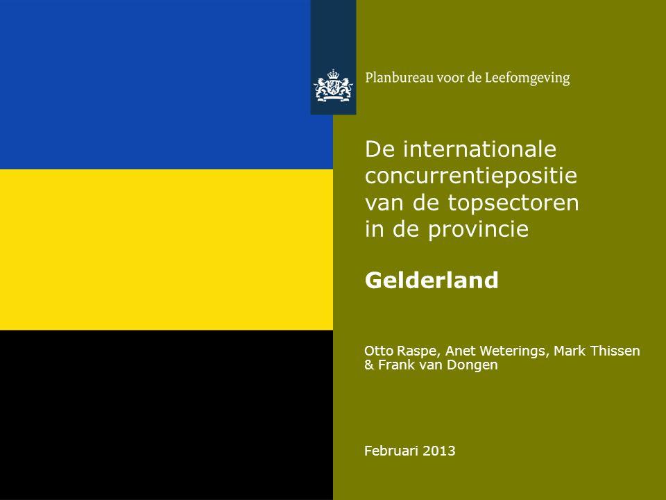 Otto Raspe, Anet Weterings, Mark Thissen & Frank van Dongen Februari 2013 De internationale concurrentiepositie van de topsectoren in de provincie Gelderland