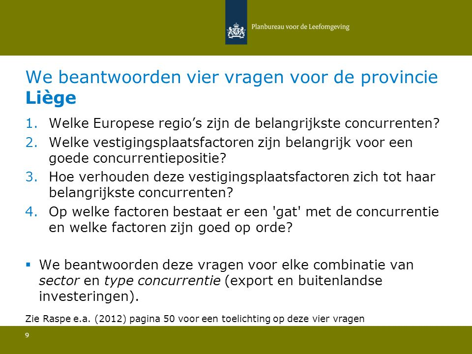We beantwoorden vier vragen voor de provincie Liège 9 1.Welke Europese regio's zijn de belangrijkste concurrenten? 2.Welke vestigingsplaatsfactoren zi