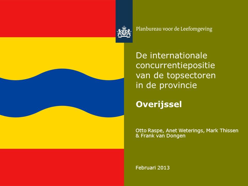 Otto Raspe, Anet Weterings, Mark Thissen & Frank van Dongen Februari 2013 De internationale concurrentiepositie van de topsectoren in de provincie Overijssel