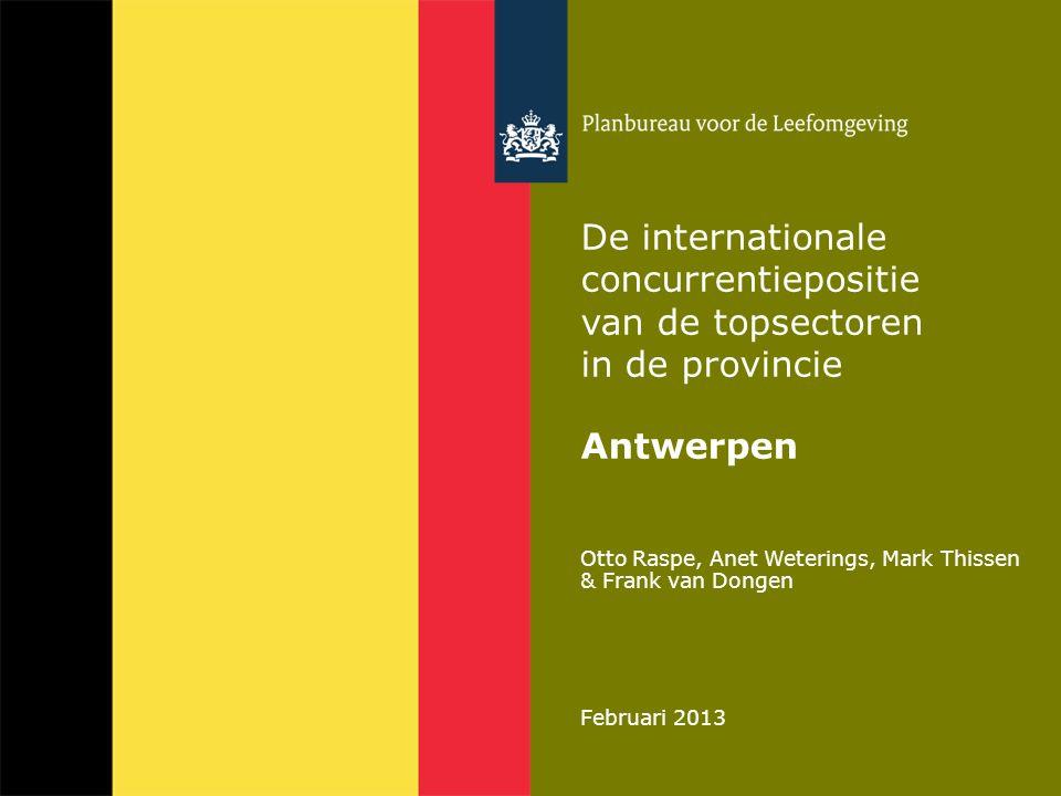 Otto Raspe, Anet Weterings, Mark Thissen & Frank van Dongen Februari 2013 De internationale concurrentiepositie van de topsectoren in de provincie Ant