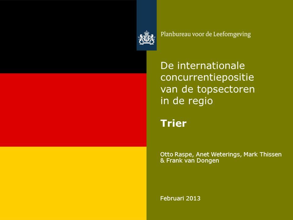 Otto Raspe, Anet Weterings, Mark Thissen & Frank van Dongen Februari 2013 De internationale concurrentiepositie van de topsectoren in de regio Trier