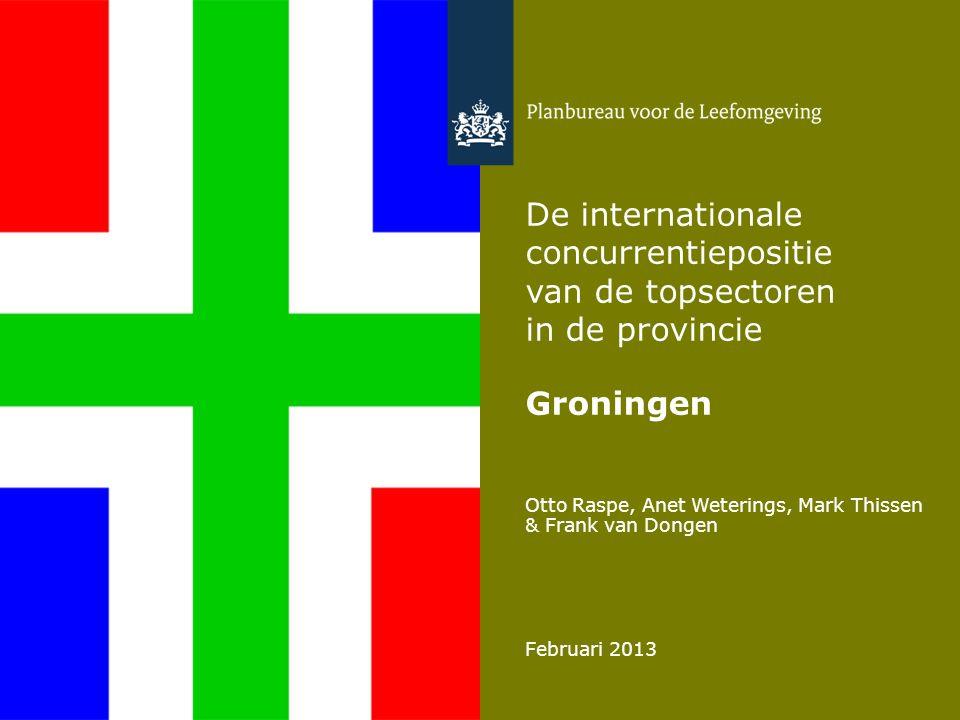 Otto Raspe, Anet Weterings, Mark Thissen & Frank van Dongen Februari 2013 De internationale concurrentiepositie van de topsectoren in de provincie Groningen