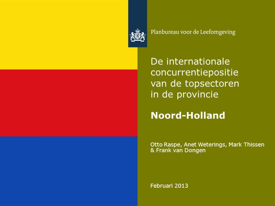 Otto Raspe, Anet Weterings, Mark Thissen & Frank van Dongen Februari 2013 De internationale concurrentiepositie van de topsectoren in de provincie Noord-Holland
