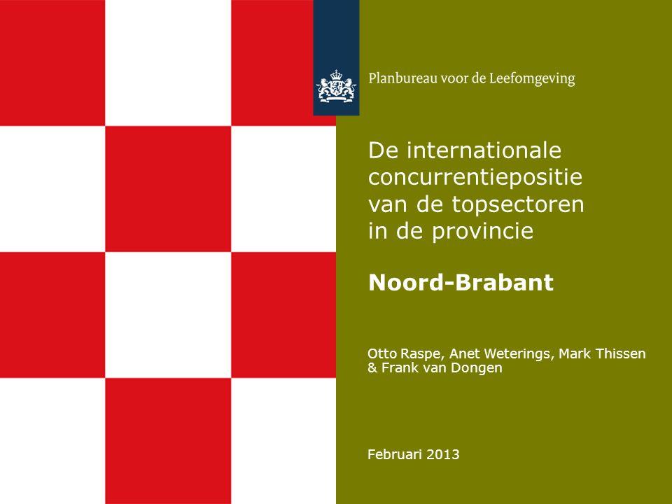 Otto Raspe, Anet Weterings, Mark Thissen & Frank van Dongen Februari 2013 De internationale concurrentiepositie van de topsectoren in de provincie Noord-Brabant