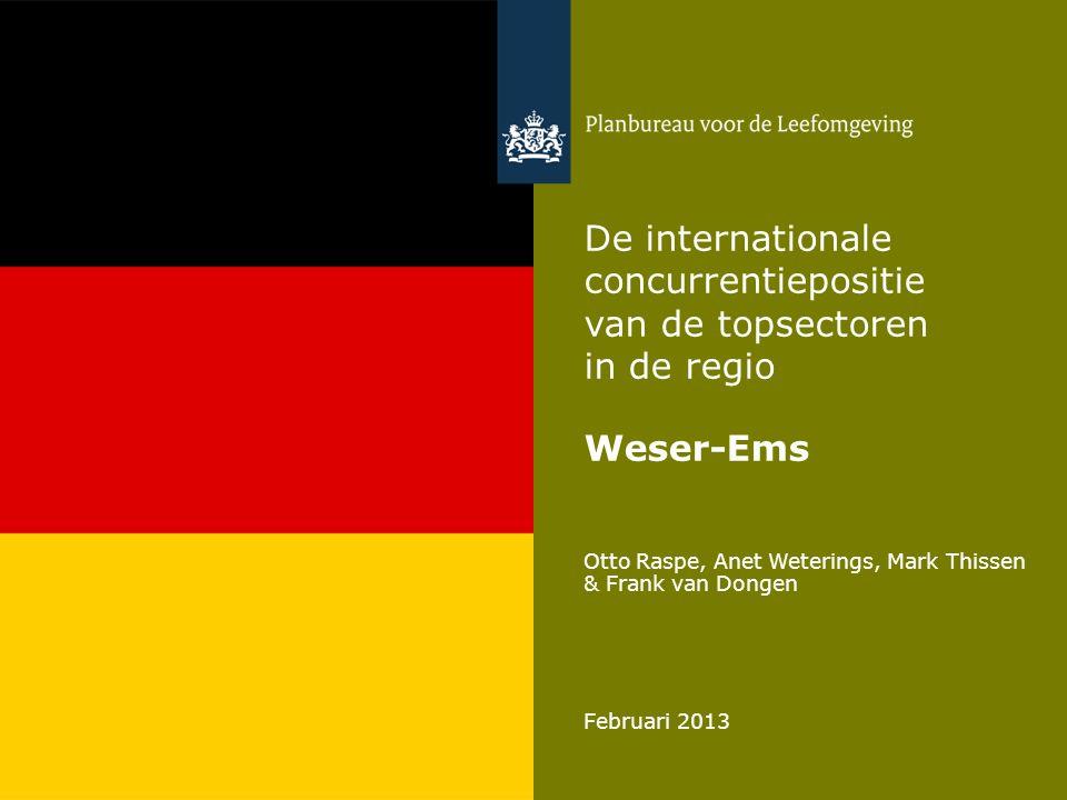 Otto Raspe, Anet Weterings, Mark Thissen & Frank van Dongen Februari 2013 De internationale concurrentiepositie van de topsectoren in de regio Weser-Ems