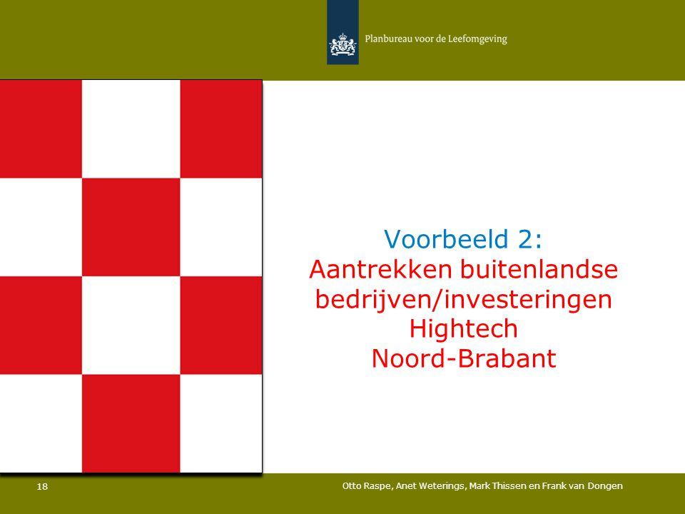 Voorbeeld 2: Aantrekken buitenlandse bedrijven/investeringen Hightech Noord-Brabant Otto Raspe, Anet Weterings, Mark Thissen en Frank van Dongen 18