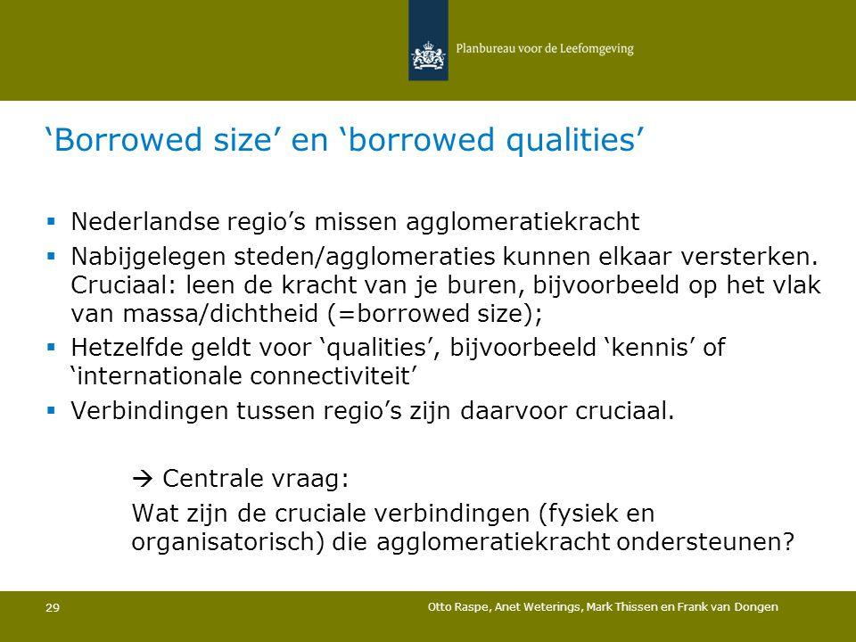 'Borrowed size' en 'borrowed qualities' Otto Raspe, Anet Weterings, Mark Thissen en Frank van Dongen 29  Nederlandse regio's missen agglomeratiekrach