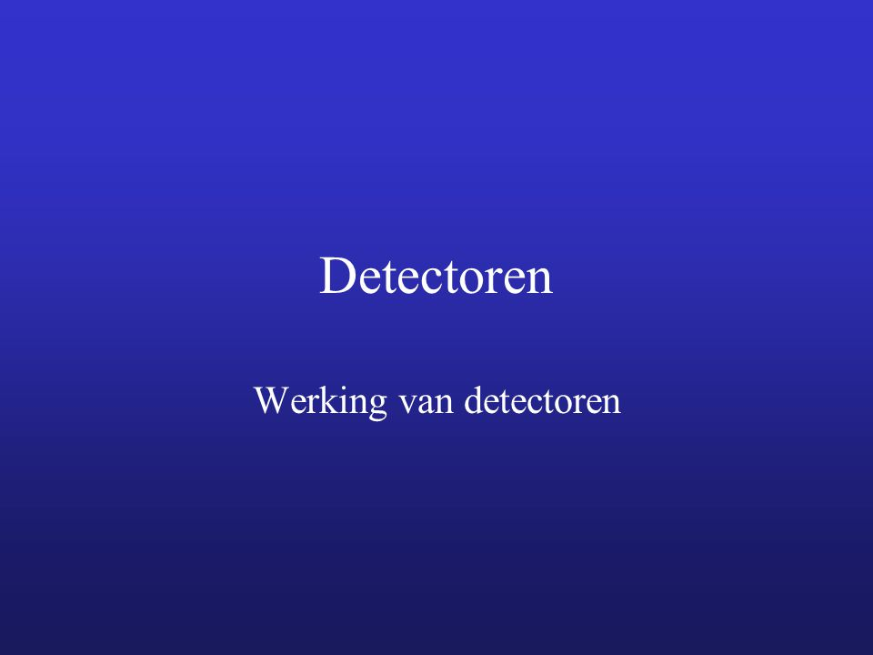 Detectoren Werking van detectoren