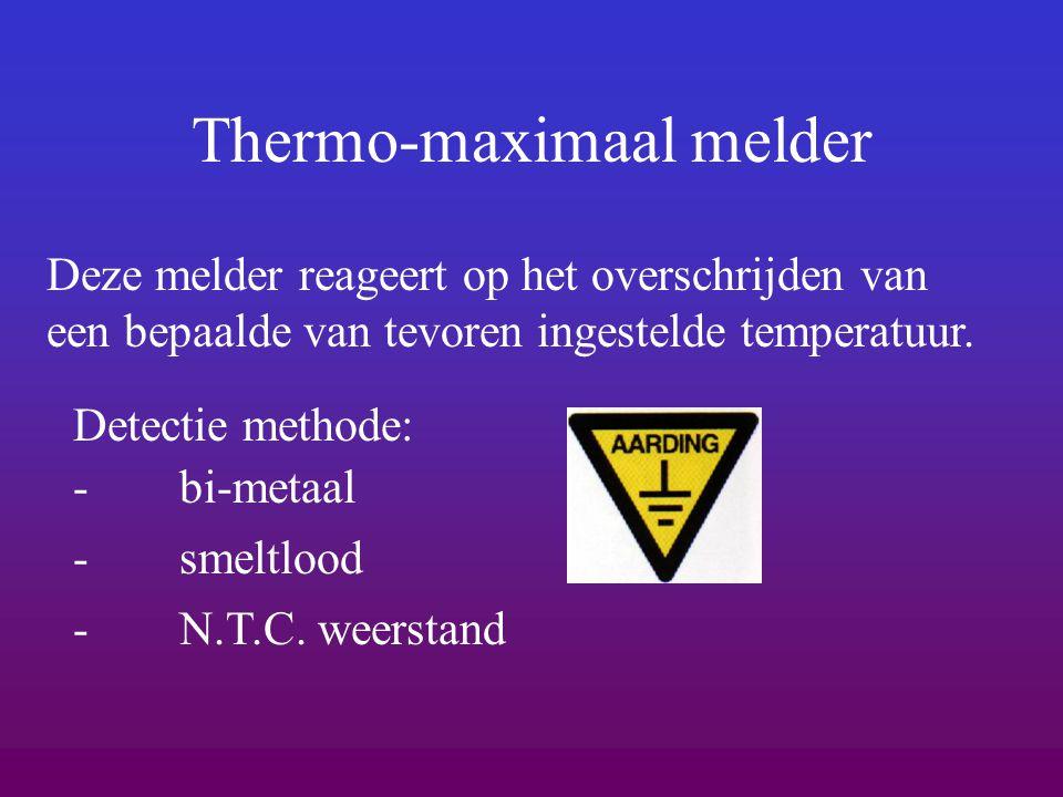 Thermo-maximaal melder Deze melder reageert op het overschrijden van een bepaalde van tevoren ingestelde temperatuur. -bi-metaal Detectie methode: -sm