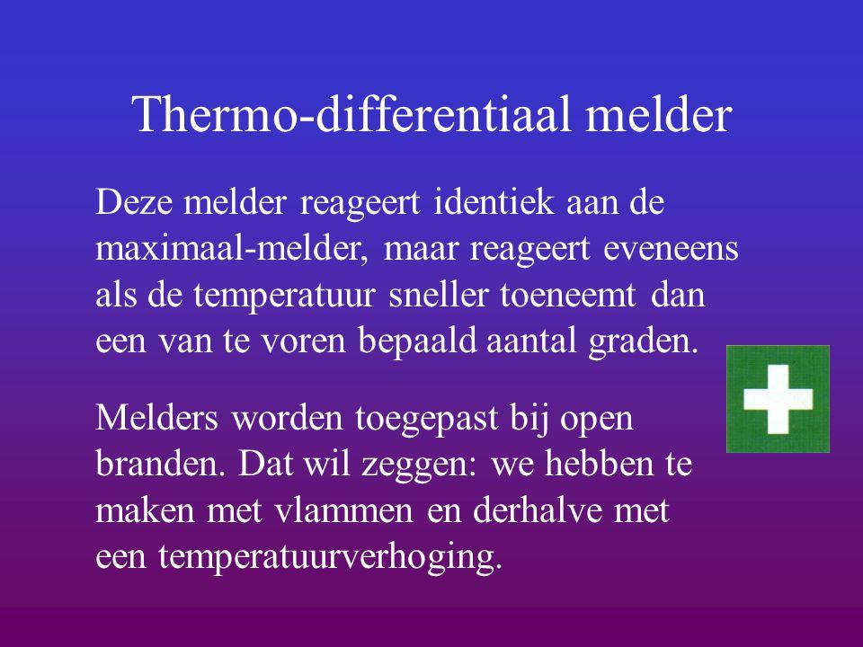 Thermo-differentiaal melder Deze melder reageert identiek aan de maximaal-melder, maar reageert eveneens als de temperatuur sneller toeneemt dan een v