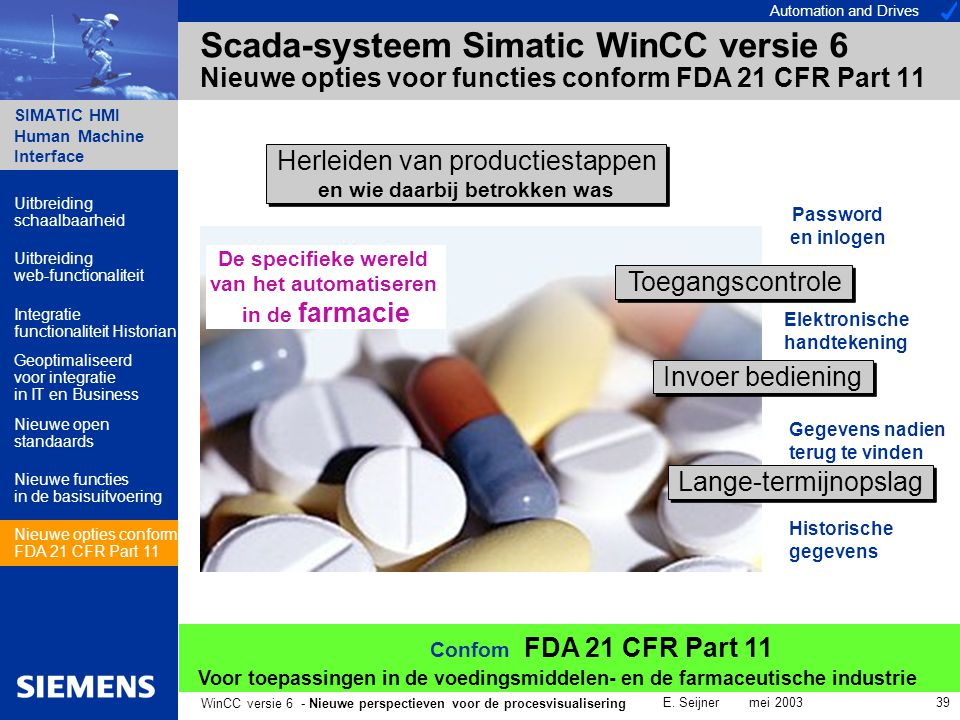 Automation and Drives SIMATIC HMI Human Machine Interface E. Seijner mei 2003 39 WinCC versie 6 - Nieuwe perspectieven voor de procesvisualisering Sca