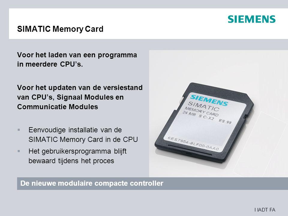 I IADT FA SIMATIC Memory Card Voor het laden van een programma in meerdere CPU's. Voor het updaten van de versiestand van CPU's, Signaal Modules en Co