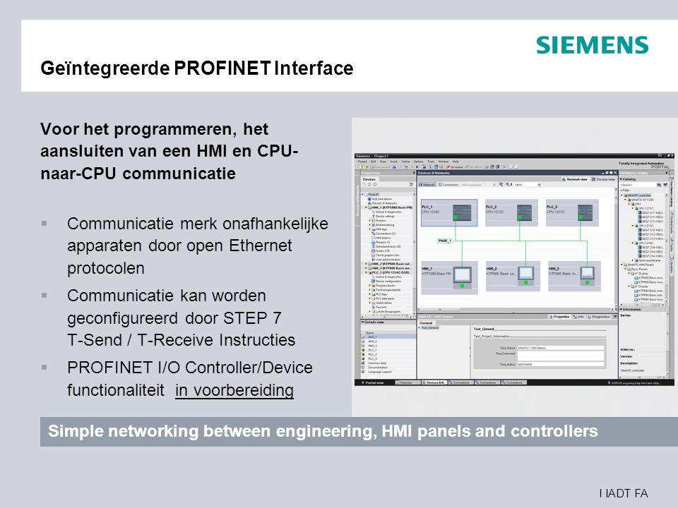 I IADT FA Geïntegreerde PROFINET Interface Voor het programmeren, het aansluiten van een HMI en CPU- naar-CPU communicatie  Communicatie merk onafhan