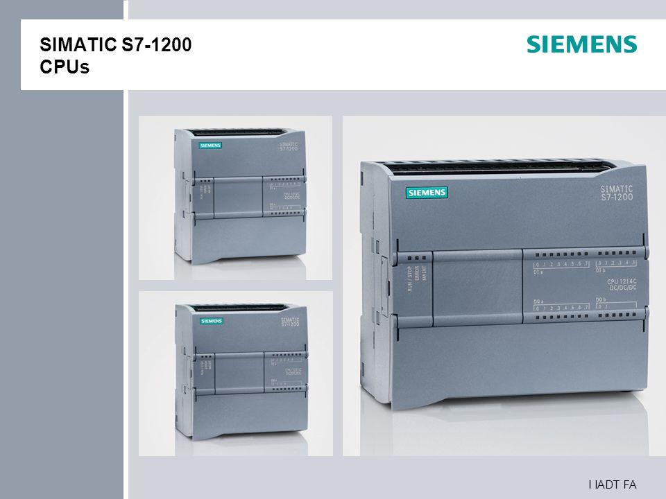 I IADT FA SIMATIC S7-1200 CPUs CPU Eigenschappen CPU 1211CCPU 1212CCPU 1214C 3 CPUsDC/DC/DC, AC/DC/RLY, DC/DC/RLY Werkgeheugen- Intern25 KB 50 KB Laadgeheugen – Intern1 MB 2 MB GeheugenkaartSIMATIC Memory Card (optioneel) Geïntegreerde digitale I/O6 In- / 4 Uitgangen8 In- / 6 Uitgangen14 In- / 10 Uitgangen Geïntegreerde analoge I/O2 Ingangen Adres Bereik Grootte1024 Bytes voor Ingangen / 1024 Bytes voor Uitgangen Signaal adapter Uitbreiding1 max.
