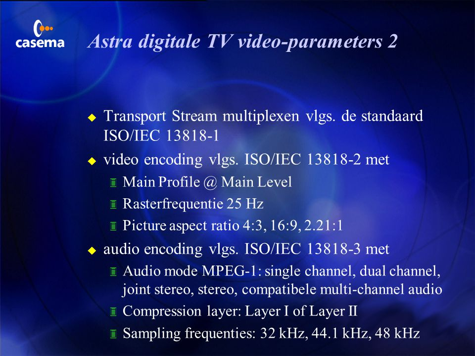 Astra digitale TV video-parameters 1 u Signaal gemoduleerd conform de ETSI standaard ETS 300 421 met de ASTRA specifieke parameters voor de symbol rat