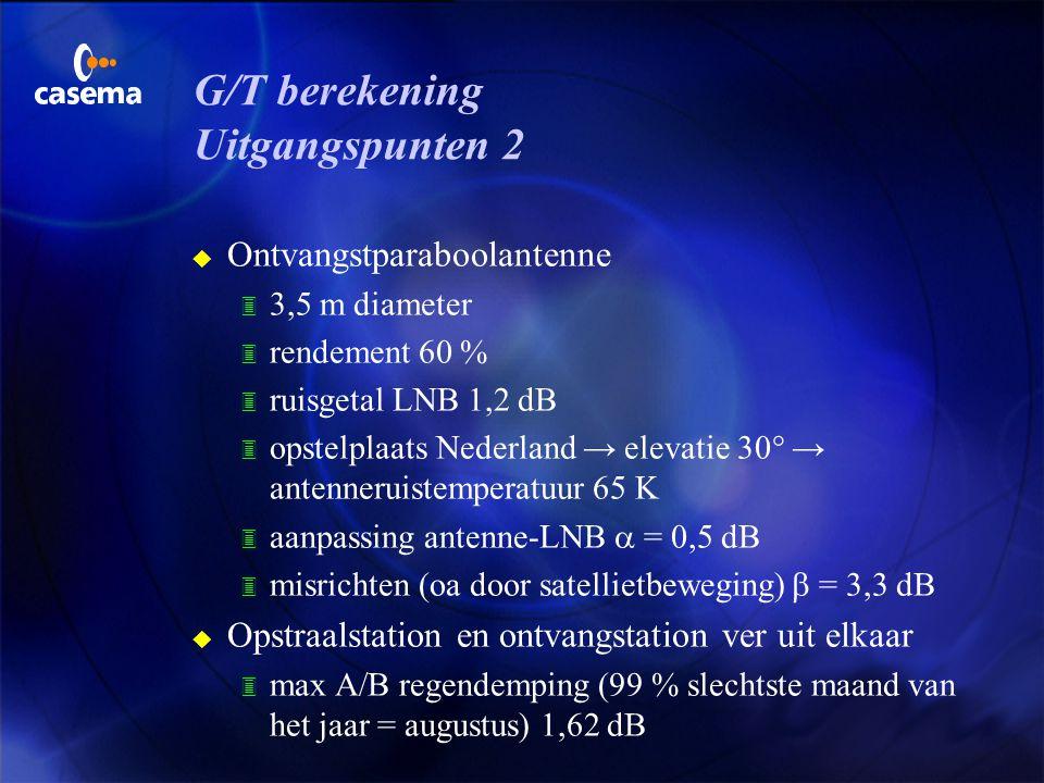 G/T berekening Uitgangspunten 1 u Hotbird 1 3 orbit 13° oosterlengte 3 49 dBW in centrum van de bundel 3 bandbreedte transponder 36 MHz 3 uitzendfrequ