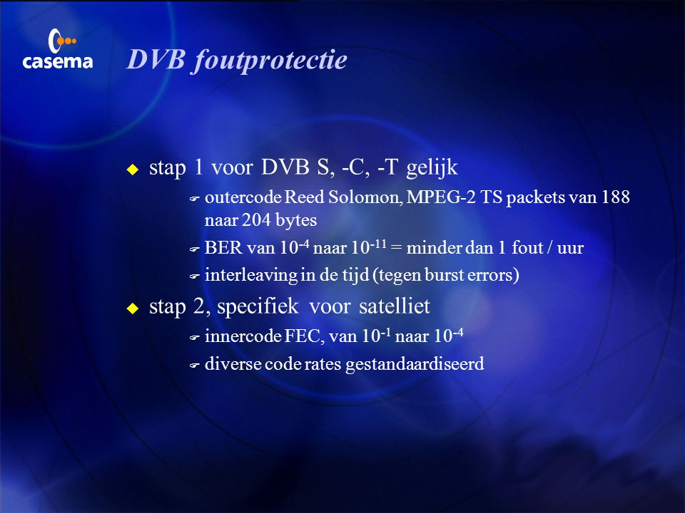 DVB TV- toepassing u video F main level / main profile F 4 - 15 Mbps F resolutie 720 x 576 pixels F 25 / 50 Hz rasterfrequenties F 16:9 en 4:3, panvec