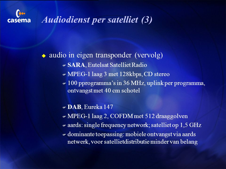 Audiodienst per satelliet (2) u audio in eigen transponder F DSR, 16 x stereo in 27 MHz, C/N 7,5 dB en 32 kHz samplefrequentie F is technisch achterha