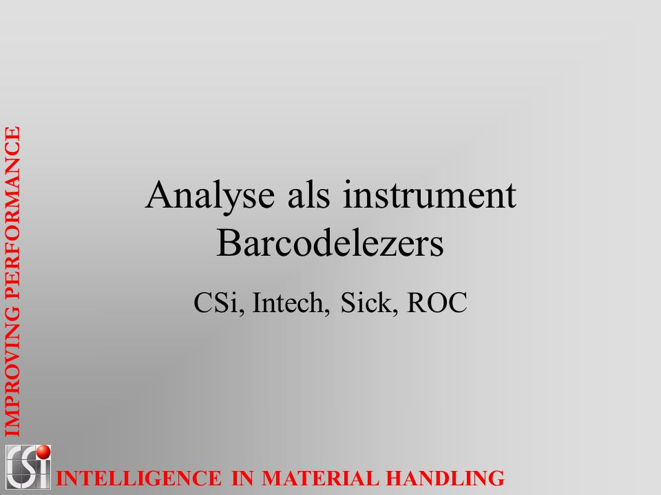 IMPROVING PERFORMANCE INTELLIGENCE IN MATERIAL HANDLING Selectie van architectuur Type merger/conveyor etc Type PLC voor de intelligentie Type pusher voor sorteren Type BCR voor identificatie.