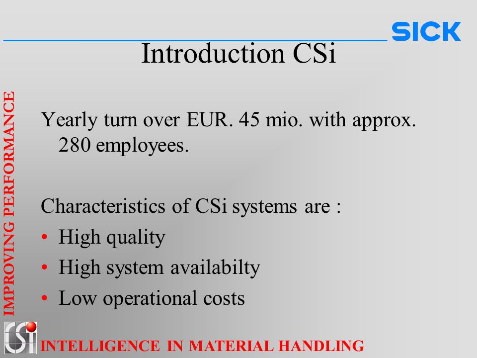 IMPROVING PERFORMANCE INTELLIGENCE IN MATERIAL HANDLING Introduction CSi Yearly turn over EUR.