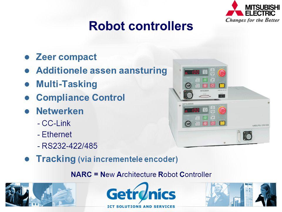 Robot controllers Zeer compact Additionele assen aansturing Multi-Tasking Compliance Control Netwerken - CC-Link - Ethernet - RS232-422/485 Tracking (via incrementele encoder) NARC = New Architecture Robot Controller