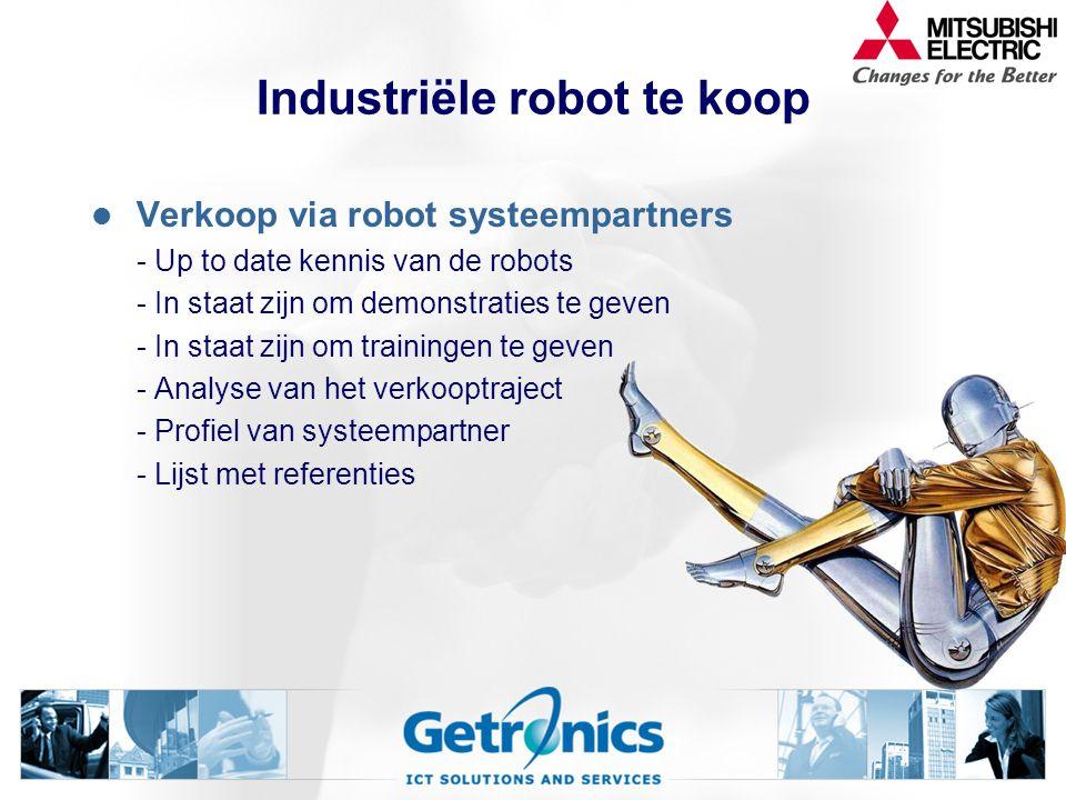 Industriële robot te koop Verkoop via robot systeempartners - Up to date kennis van de robots - In staat zijn om demonstraties te geven - In staat zijn om trainingen te geven - Analyse van het verkooptraject - Profiel van systeempartner - Lijst met referenties