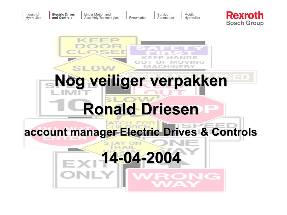 Nog veiliger verpakken Ronald Driesen account manager Electric Drives & Controls 14-04-2004