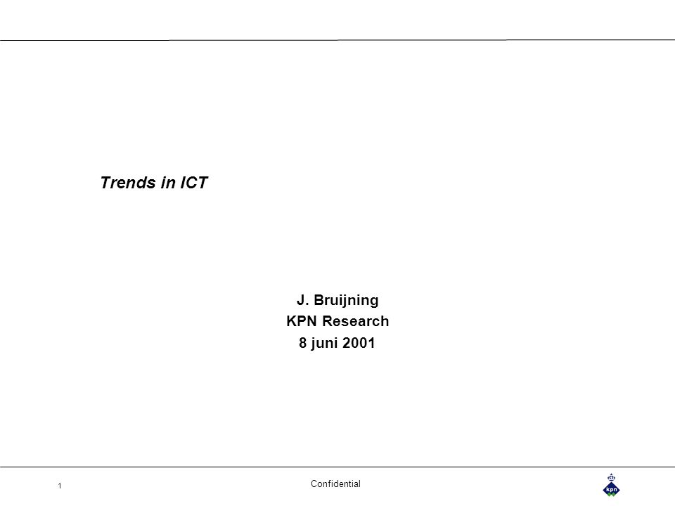 Confidential 1 Trends in ICT J. Bruijning KPN Research 8 juni 2001