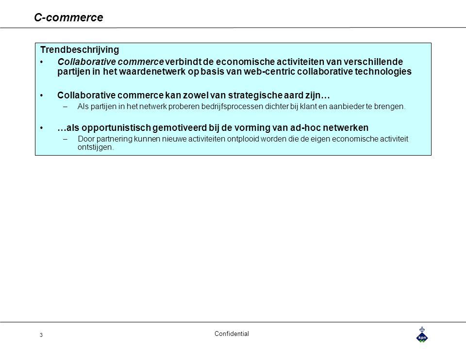 Confidential 3 C-commerce Trendbeschrijving Collaborative commerce verbindt de economische activiteiten van verschillende partijen in het waardenetwer