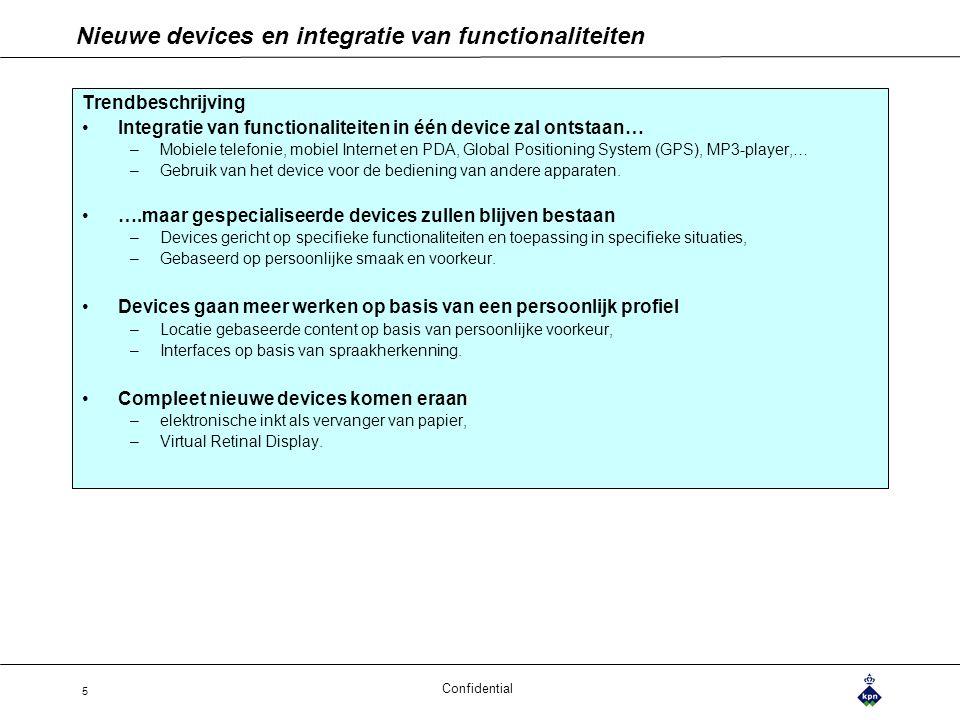 Confidential 5 Nieuwe devices en integratie van functionaliteiten Trendbeschrijving Integratie van functionaliteiten in één device zal ontstaan… –Mobi