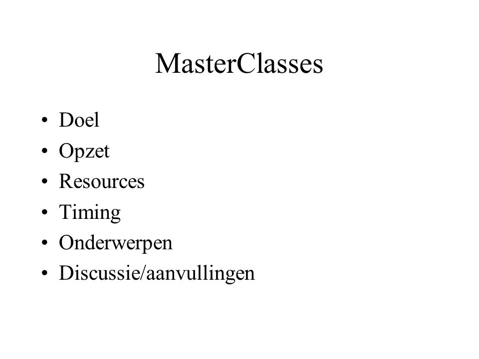 MasterClasses Doel Opzet Resources Timing Onderwerpen Discussie/aanvullingen