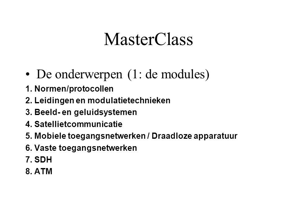 MasterClass De onderwerpen (1: de modules) 1. Normen/protocollen 2. Leidingen en modulatietechnieken 3. Beeld- en geluidsystemen 4. Satellietcommunica
