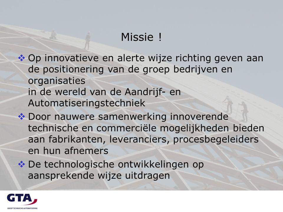 Missie !  Op innovatieve en alerte wijze richting geven aan de positionering van de groep bedrijven en organisaties in de wereld van de Aandrijf- en