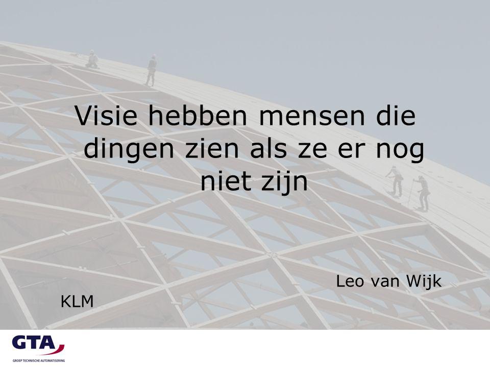 Visie hebben mensen die dingen zien als ze er nog niet zijn Leo van Wijk KLM
