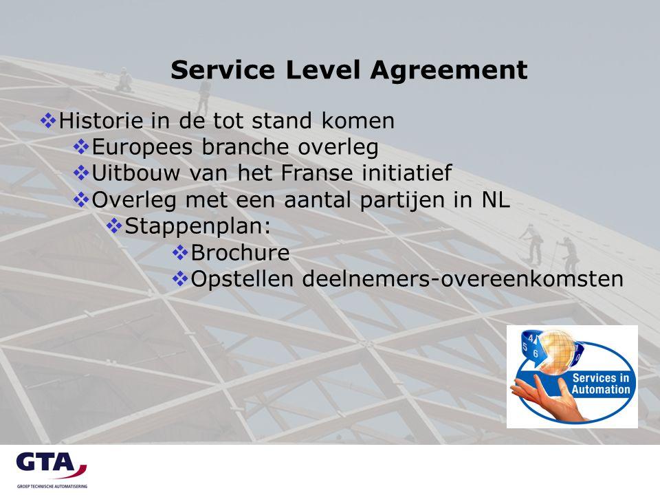Service Level Agreement  Historie in de tot stand komen  Europees branche overleg  Uitbouw van het Franse initiatief  Overleg met een aantal partijen in NL  Stappenplan:  Brochure  Opstellen deelnemers-overeenkomsten