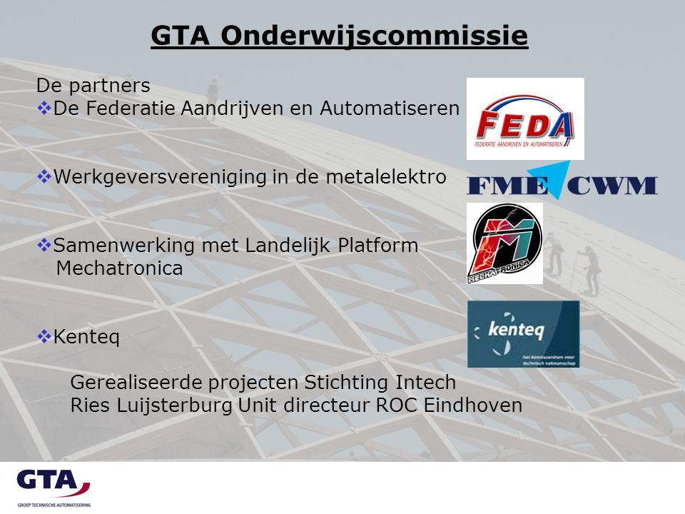 GTA Onderwijscommissie De partners  De Federatie Aandrijven en Automatiseren  Werkgeversvereniging in de metalelektro  Samenwerking met Landelijk P