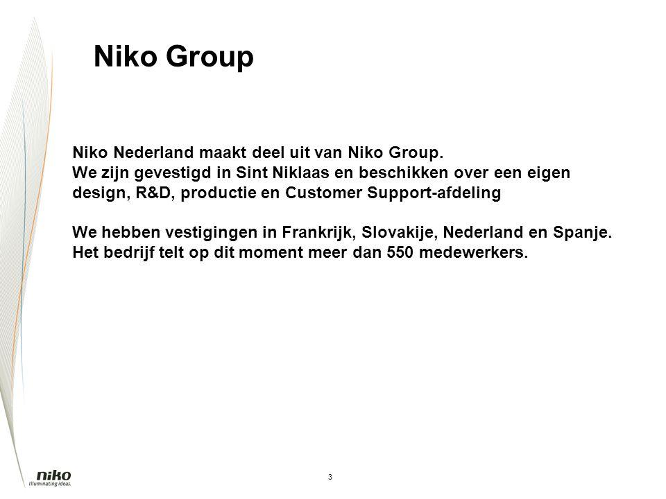 3 Niko Nederland maakt deel uit van Niko Group. We zijn gevestigd in Sint Niklaas en beschikken over een eigen design, R&D, productie en Customer Supp