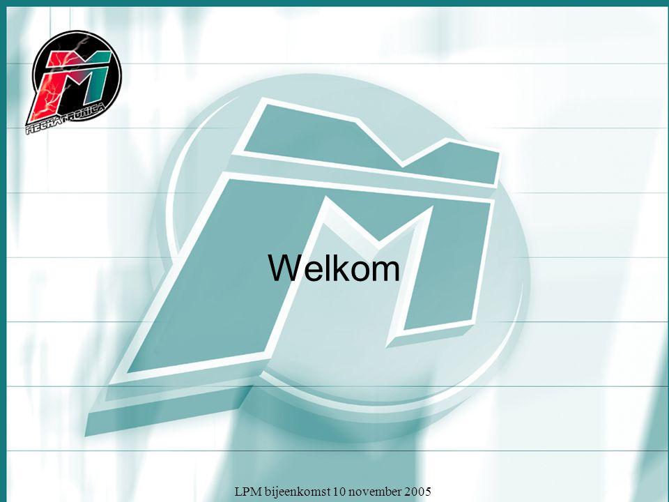 LPM bijeenkomst 10 november 2005 Welkom