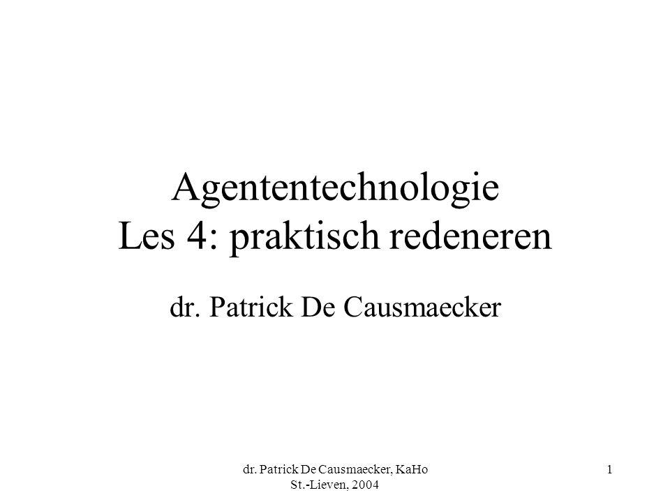 dr. Patrick De Causmaecker, KaHo St.-Lieven, 2004 1 Agententechnologie Les 4: praktisch redeneren dr. Patrick De Causmaecker