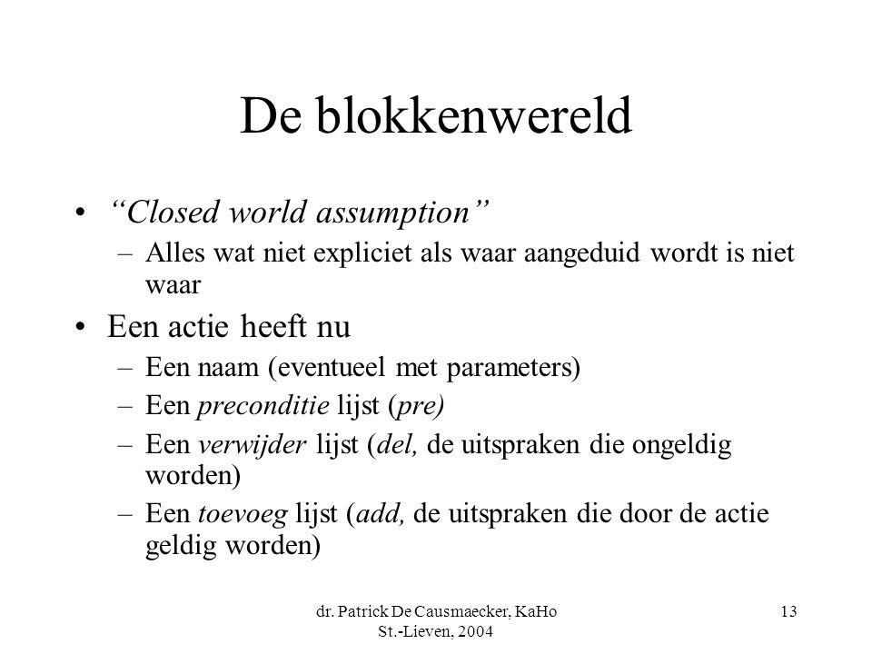 """dr. Patrick De Causmaecker, KaHo St.-Lieven, 2004 13 De blokkenwereld """"Closed world assumption"""" –Alles wat niet expliciet als waar aangeduid wordt is"""