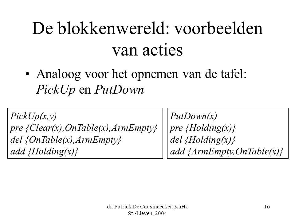 dr. Patrick De Causmaecker, KaHo St.-Lieven, 2004 16 De blokkenwereld: voorbeelden van acties Analoog voor het opnemen van de tafel: PickUp en PutDown