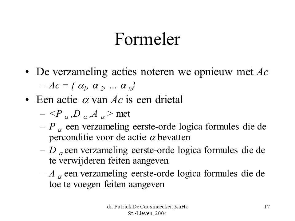 dr. Patrick De Causmaecker, KaHo St.-Lieven, 2004 17 Formeler De verzameling acties noteren we opnieuw met Ac –Ac = {  1,  2, …  n } Een actie  va